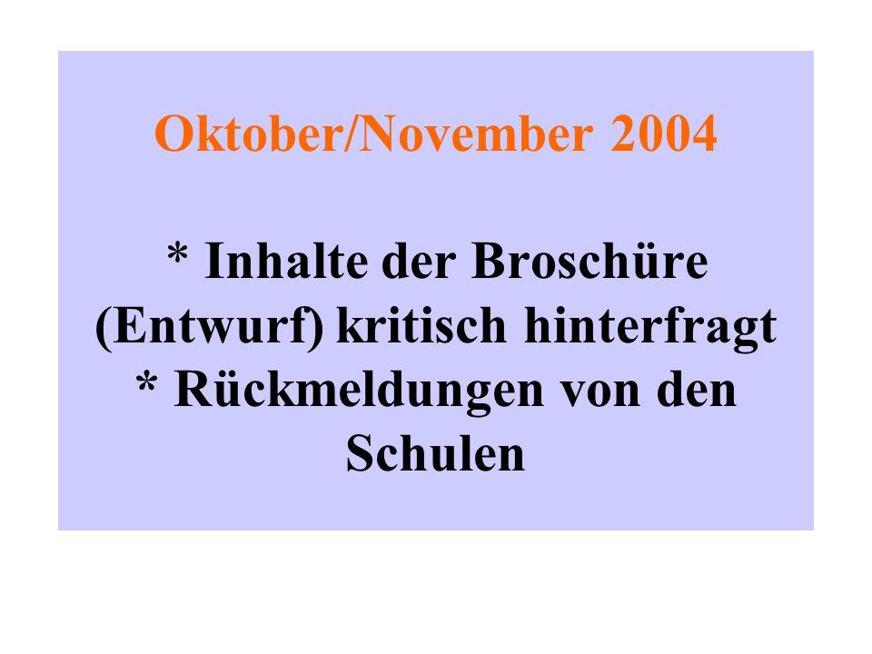 Oktober/November 2004 * Inhalte der Broschüre (Entwurf) kritisch hinterfragt * Rückmeldungen von den Schulen