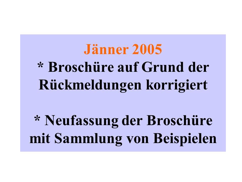 Jänner 2005 * Broschüre auf Grund der Rückmeldungen korrigiert * Neufassung der Broschüre mit Sammlung von Beispielen