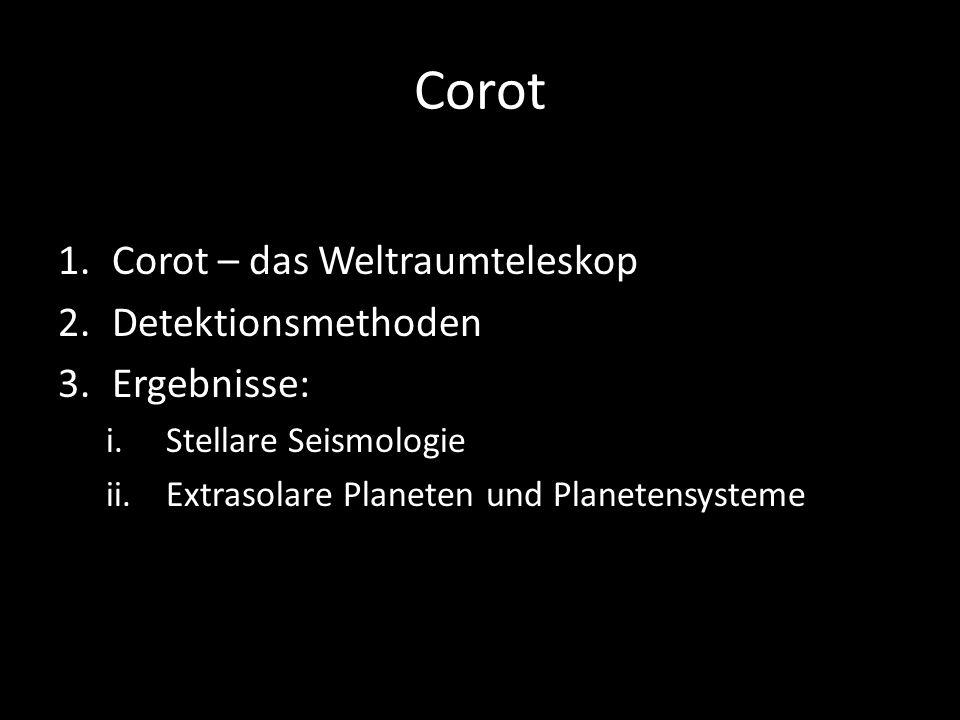 Corot 1.Corot – das Weltraumteleskop 2.Detektionsmethoden 3.Ergebnisse: i.Stellare Seismologie ii.Extrasolare Planeten und Planetensysteme