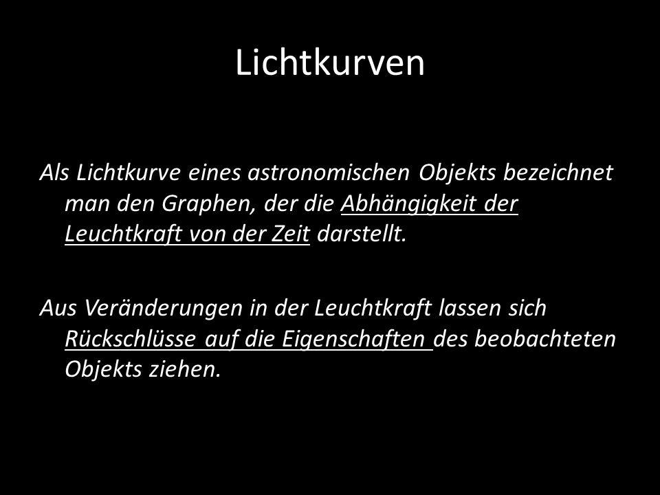 Lichtkurven Als Lichtkurve eines astronomischen Objekts bezeichnet man den Graphen, der die Abhängigkeit der Leuchtkraft von der Zeit darstellt. Aus V