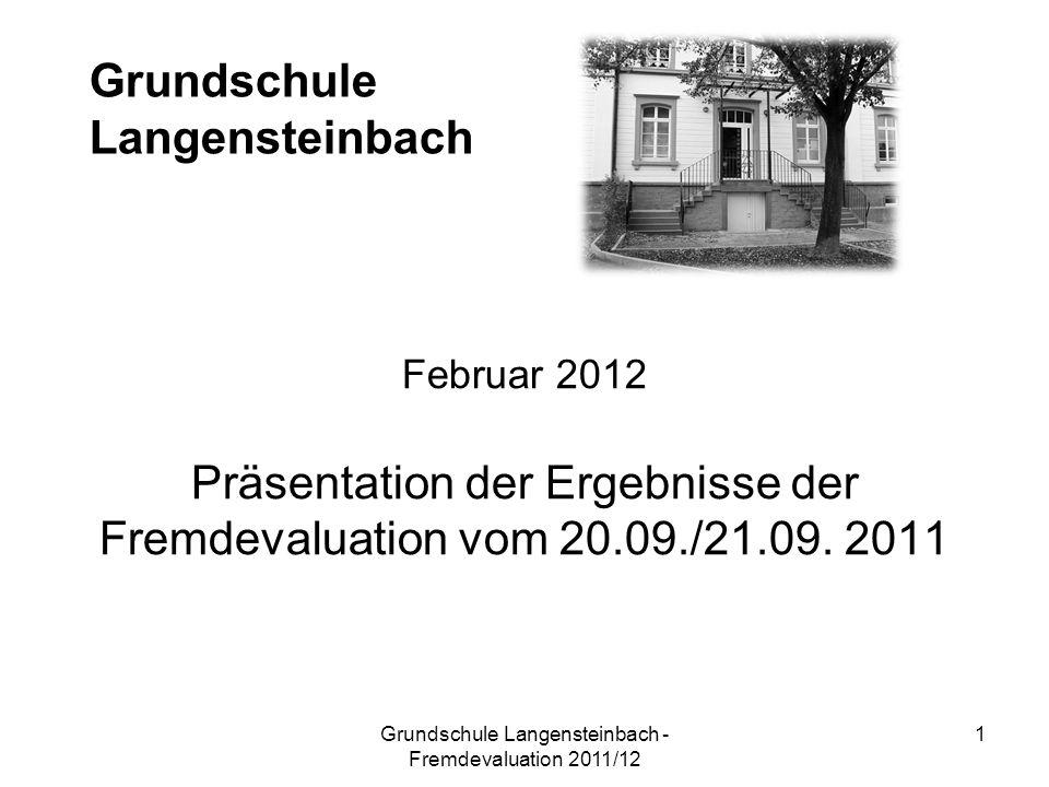 Grundschule Langensteinbach Februar 2012 Präsentation der Ergebnisse der Fremdevaluation vom 20.09./21.09. 2011 1Grundschule Langensteinbach - Fremdev