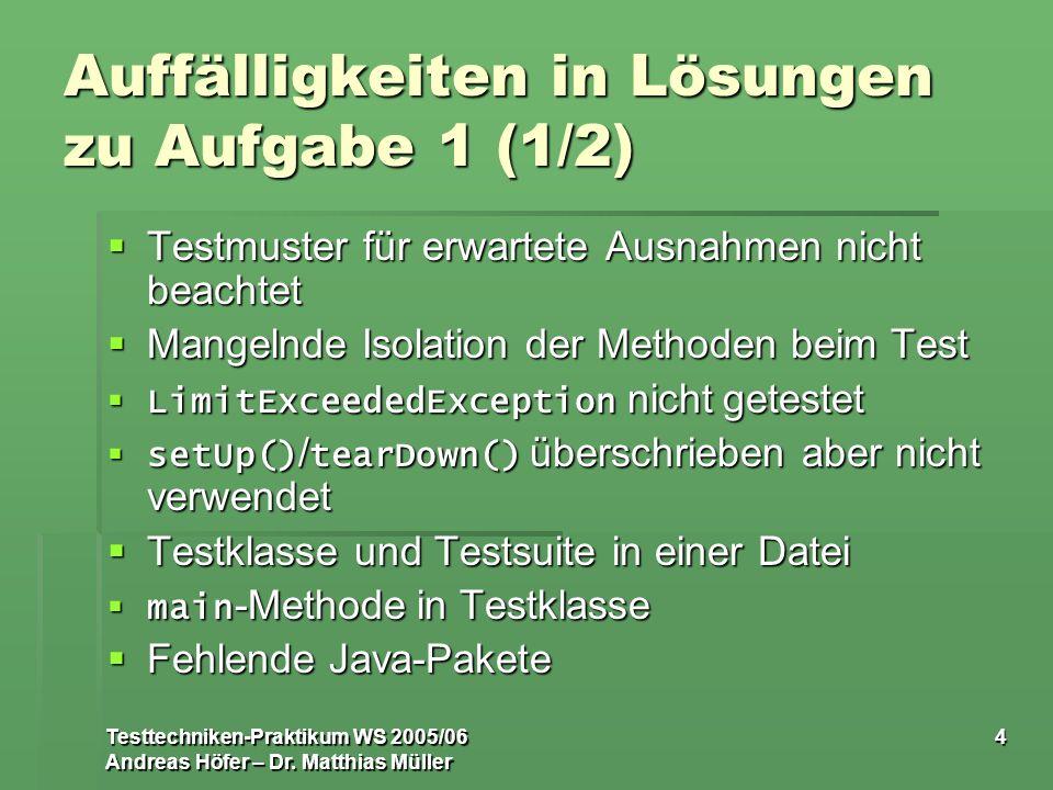 Testtechniken-Praktikum WS 2005/06 Andreas Höfer – Dr. Matthias Müller 4 Auffälligkeiten in Lösungen zu Aufgabe 1 (1/2) Testmuster für erwartete Ausna