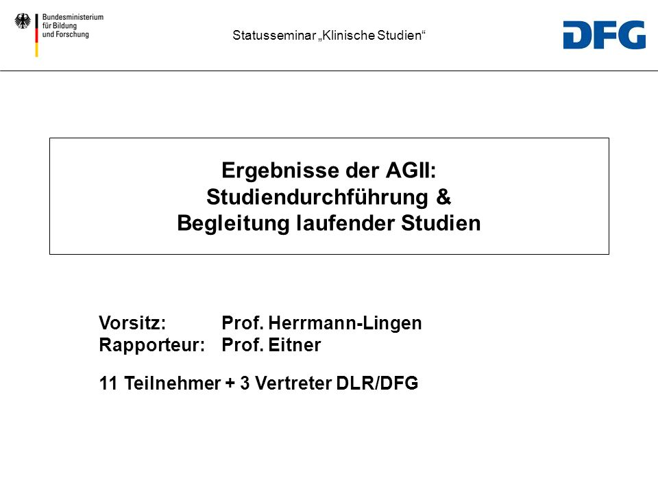 Statusseminar Klinische Studien Ergebnisse der AGII: Studiendurchführung & Begleitung laufender Studien Vorsitz:Prof.