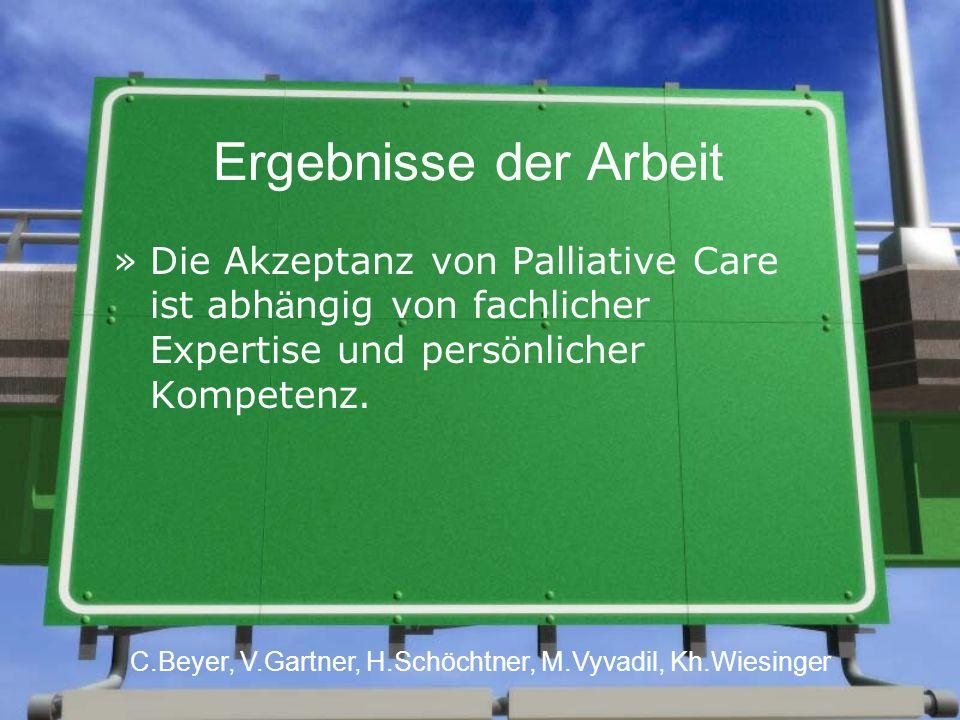 Ergebnisse der Arbeit »Die Akzeptanz von Palliative Care ist abh ä ngig von fachlicher Expertise und pers ö nlicher Kompetenz.