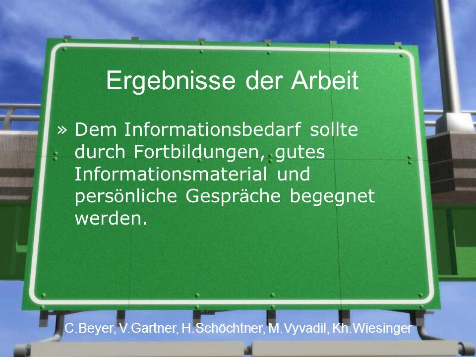 Ergebnisse der Arbeit »Dem Informationsbedarf sollte durch Fortbildungen, gutes Informationsmaterial und pers ö nliche Gespr ä che begegnet werden.