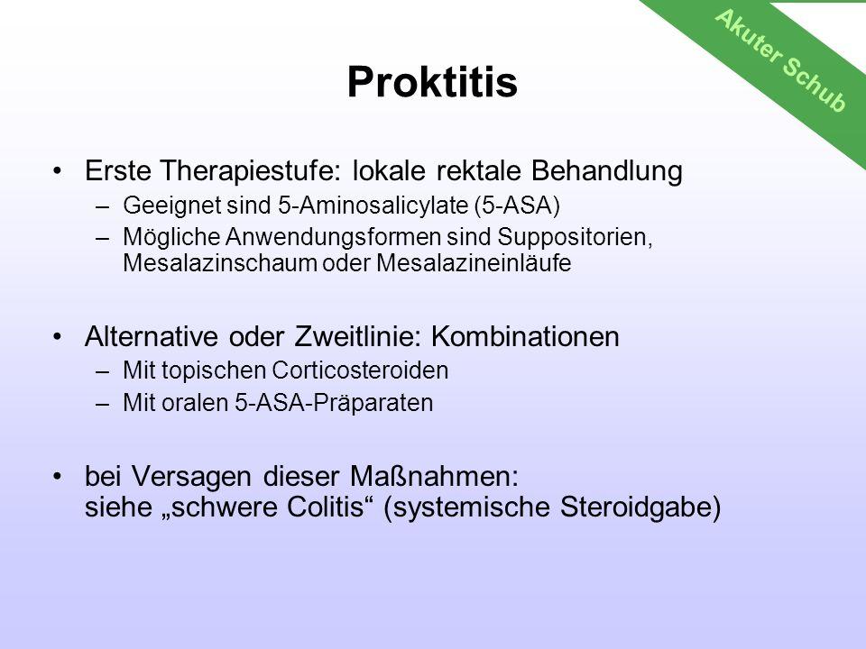 Proktitis Erste Therapiestufe: lokale rektale Behandlung –Geeignet sind 5-Aminosalicylate (5-ASA) –Mögliche Anwendungsformen sind Suppositorien, Mesal