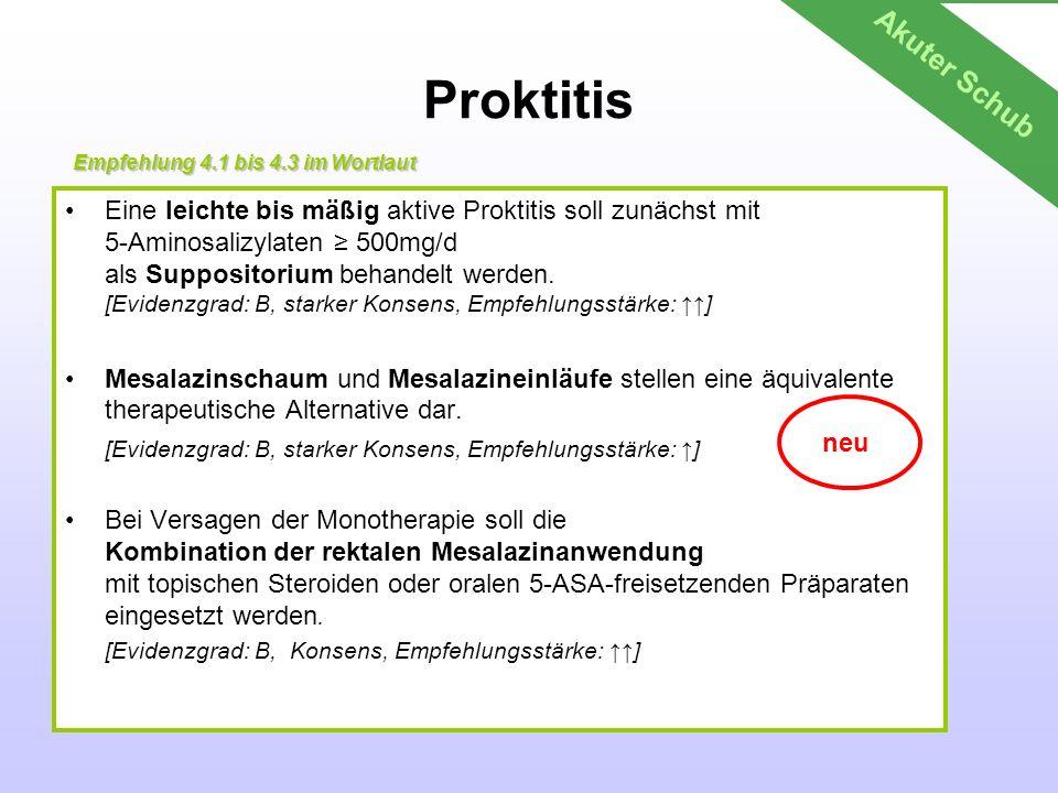 Proktitis Eine leichte bis mäßig aktive Proktitis soll zunächst mit 5-Aminosalizylaten 500mg/d als Suppositorium behandelt werden. [Evidenzgrad: B, st