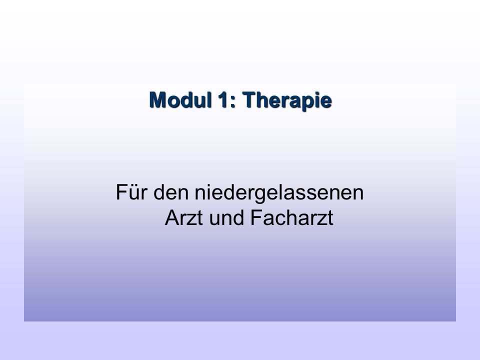 Modul 1: Therapie Für den niedergelassenen Arzt und Facharzt