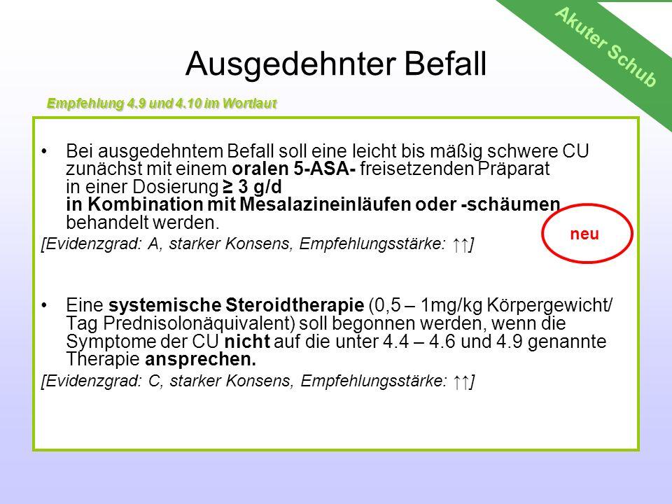 Ausgedehnter Befall Bei ausgedehntem Befall soll eine leicht bis mäßig schwere CU zunächst mit einem oralen 5-ASA- freisetzenden Präparat in einer Dos