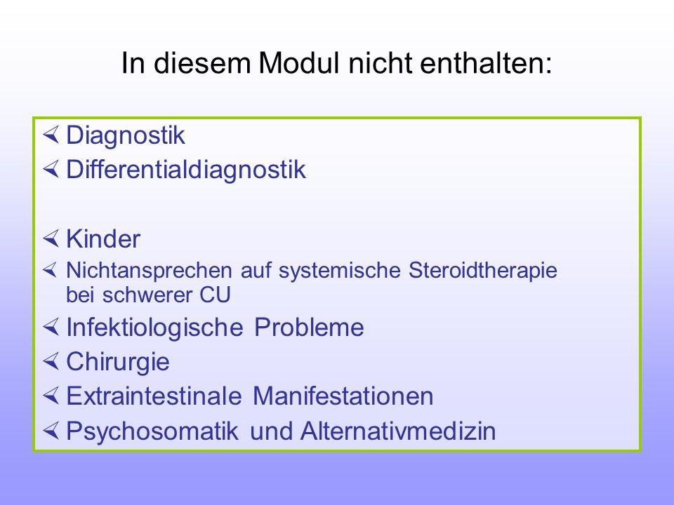 In diesem Modul nicht enthalten: Diagnostik Differentialdiagnostik Kinder Nichtansprechen auf systemische Steroidtherapie bei schwerer CU Infektiologi