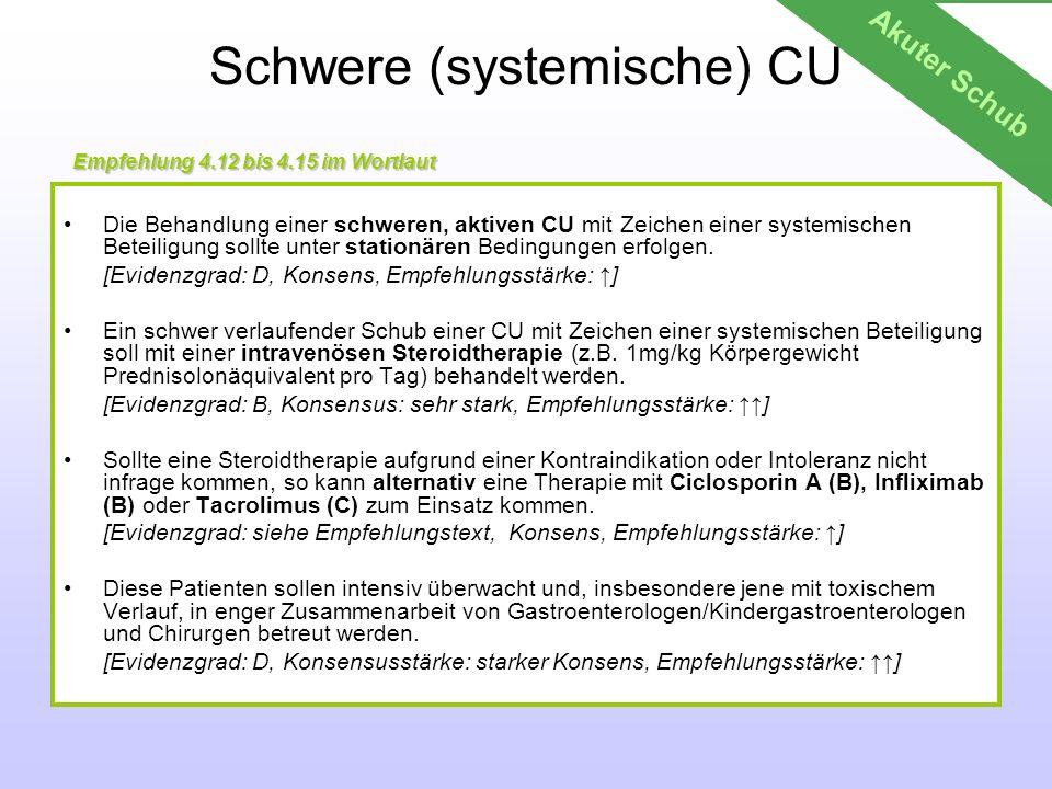 Schwere (systemische) CU Die Behandlung einer schweren, aktiven CU mit Zeichen einer systemischen Beteiligung sollte unter stationären Bedingungen erf