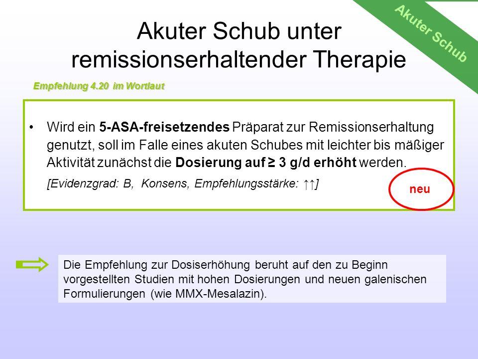 Akuter Schub unter remissionserhaltender Therapie Wird ein 5-ASA-freisetzendes Präparat zur Remissionserhaltung genutzt, soll im Falle eines akuten Sc