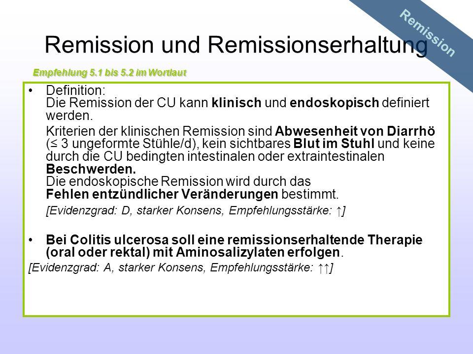 Remission und Remissionserhaltung Definition: Die Remission der CU kann klinisch und endoskopisch definiert werden. Kriterien der klinischen Remission