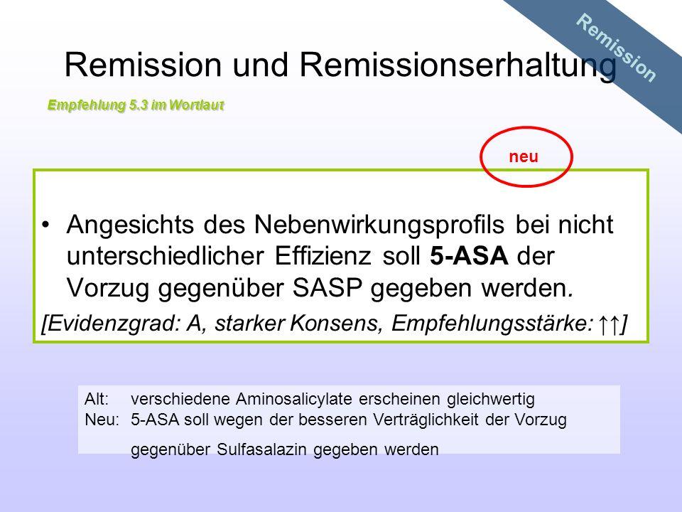 Remission und Remissionserhaltung Angesichts des Nebenwirkungsprofils bei nicht unterschiedlicher Effizienz soll 5-ASA der Vorzug gegenüber SASP gegeb