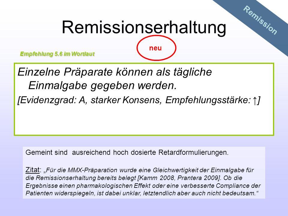 Remissionserhaltung Einzelne Präparate können als tägliche Einmalgabe gegeben werden. [Evidenzgrad: A, starker Konsens, Empfehlungsstärke: ] Empfehlun
