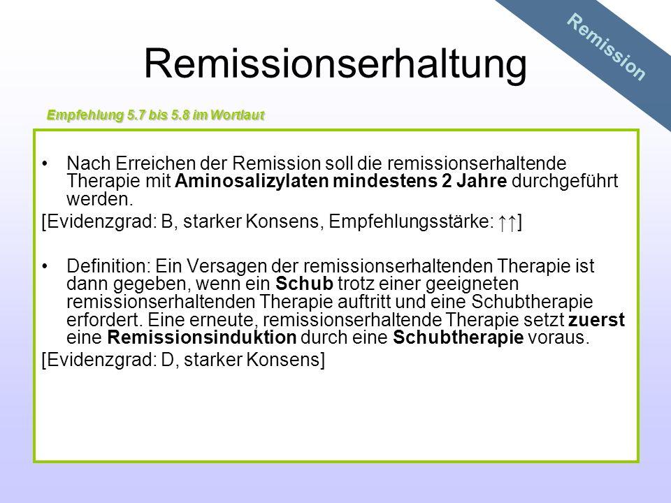 Remissionserhaltung Nach Erreichen der Remission soll die remissionserhaltende Therapie mit Aminosalizylaten mindestens 2 Jahre durchgeführt werden. [
