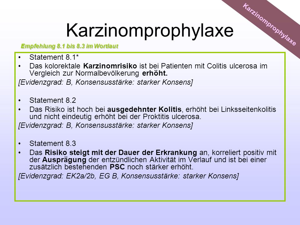 Karzinomprophylaxe Statement 8.1* Das kolorektale Karzinomrisiko ist bei Patienten mit Colitis ulcerosa im Vergleich zur Normalbevölkerung erhöht. [Ev
