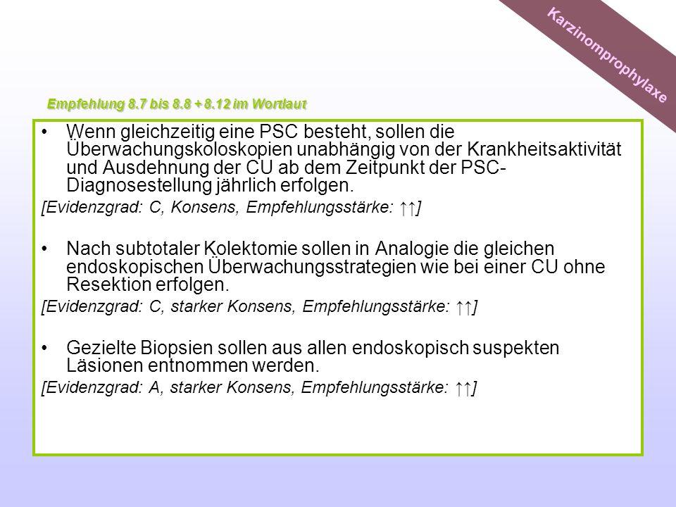 Wenn gleichzeitig eine PSC besteht, sollen die Überwachungskoloskopien unabhängig von der Krankheitsaktivität und Ausdehnung der CU ab dem Zeitpunkt d