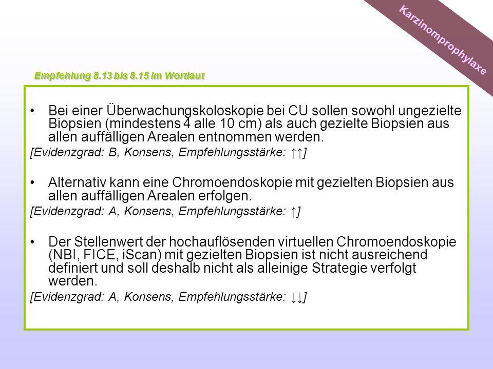 Bei einer Überwachungskoloskopie bei CU sollen sowohl ungezielte Biopsien (mindestens 4 alle 10 cm) als auch gezielte Biopsien aus allen auffälligen A