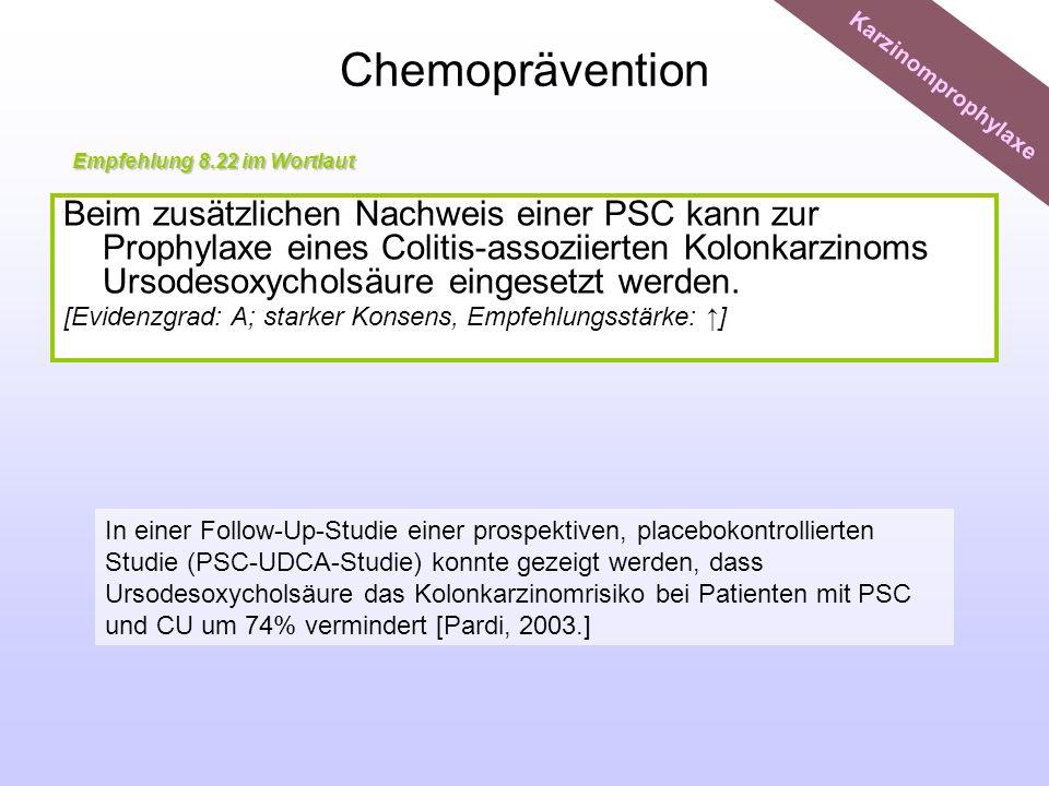 Chemoprävention Beim zusätzlichen Nachweis einer PSC kann zur Prophylaxe eines Colitis-assoziierten Kolonkarzinoms Ursodesoxycholsäure eingesetzt werd