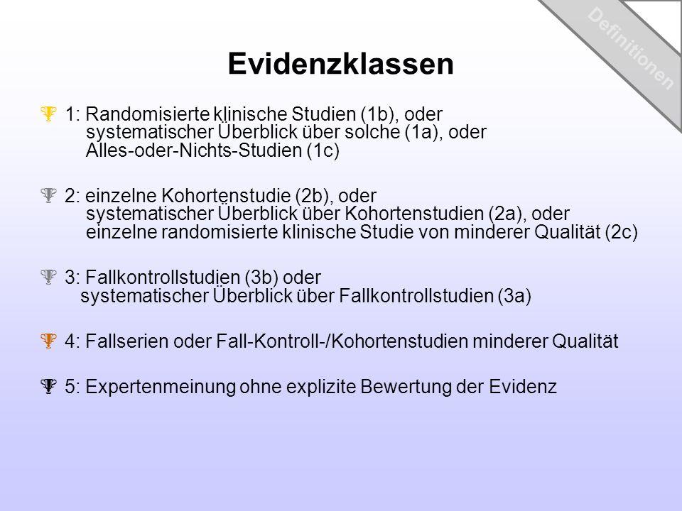 Evidenzklassen 1: Randomisierte klinische Studien (1b), oder systematischer Überblick über solche (1a), oder Alles-oder-Nichts-Studien (1c) 2: einzeln