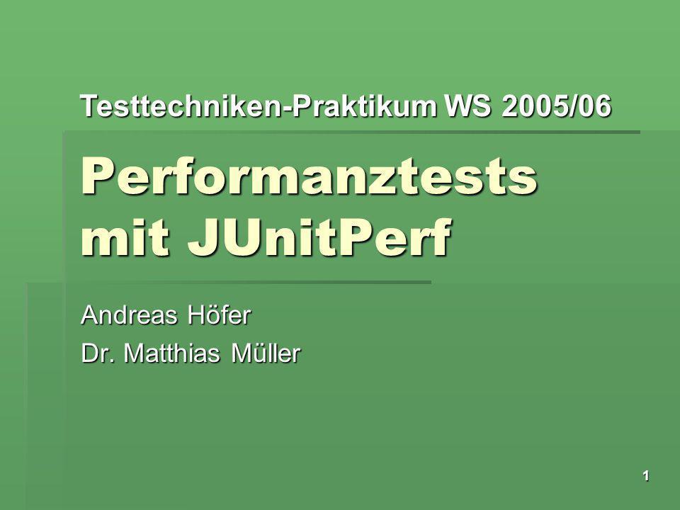 Testtechniken-Praktikum WS 2005/06 1 Performanztests mit JUnitPerf Andreas Höfer Dr. Matthias Müller