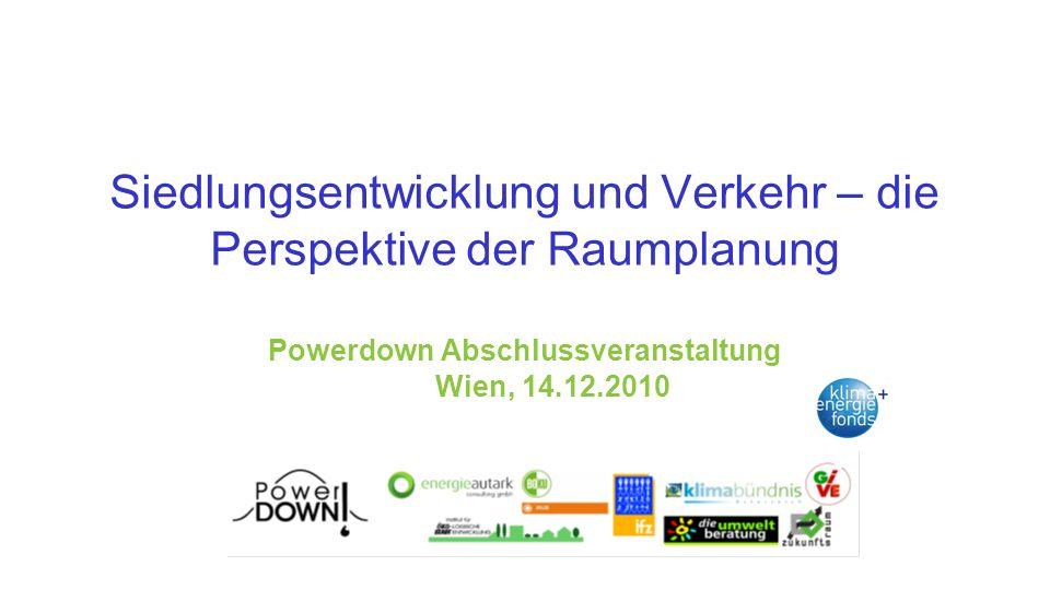 Siedlungsentwicklung und Verkehr – die Perspektive der Raumplanung Powerdown Abschlussveranstaltung Wien, 14.12.2010