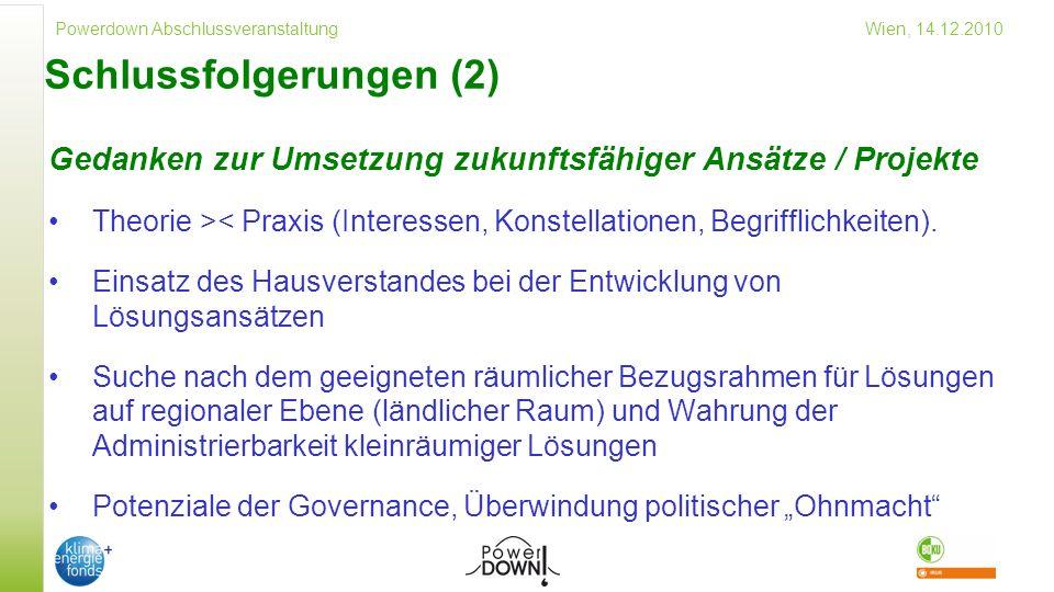 Powerdown Abschlussveranstaltung Wien, 14.12.2010 Schlussfolgerungen (2) Gedanken zur Umsetzung zukunftsfähiger Ansätze / Projekte Theorie >< Praxis (Interessen, Konstellationen, Begrifflichkeiten).