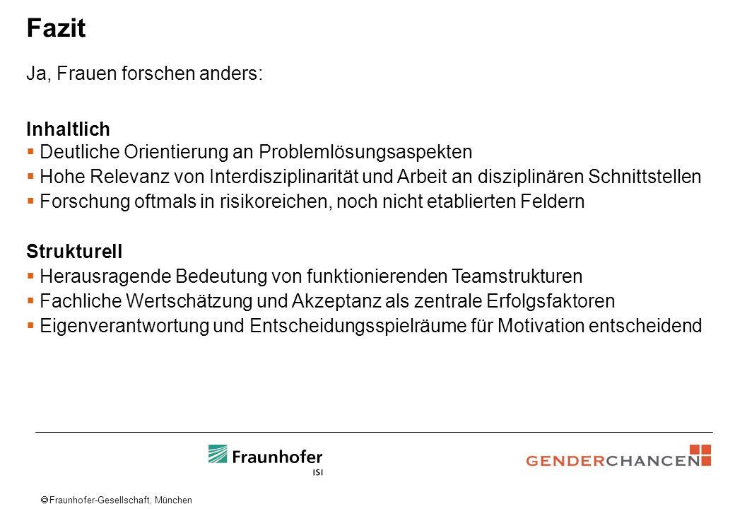 Fraunhofer-Gesellschaft, München Fazit Ja, Frauen forschen anders: Inhaltlich Deutliche Orientierung an Problemlösungsaspekten Hohe Relevanz von Inter