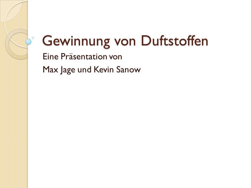 Gewinnung von Duftstoffen Eine Präsentation von Max Jage und Kevin Sanow