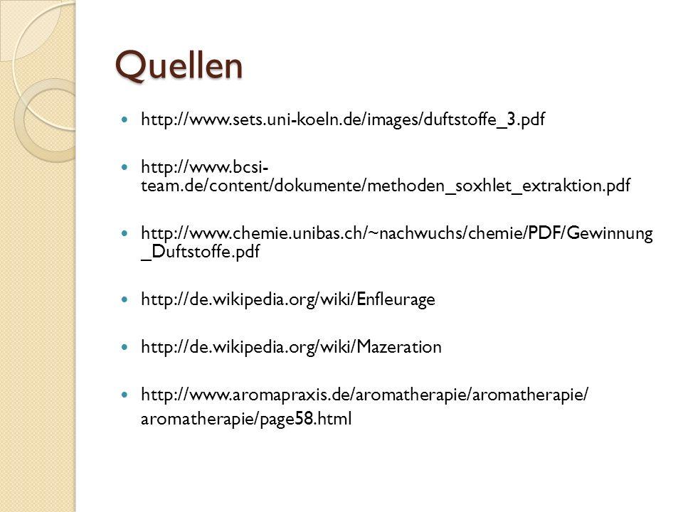 Quellen http://www.sets.uni-koeln.de/images/duftstoffe_3.pdf http://www.bcsi- team.de/content/dokumente/methoden_soxhlet_extraktion.pdf http://www.chemie.unibas.ch/~nachwuchs/chemie/PDF/Gewinnung _Duftstoffe.pdf http://de.wikipedia.org/wiki/Enfleurage http://de.wikipedia.org/wiki/Mazeration http://www.aromapraxis.de/aromatherapie/aromatherapie/ aromatherapie/page58.html