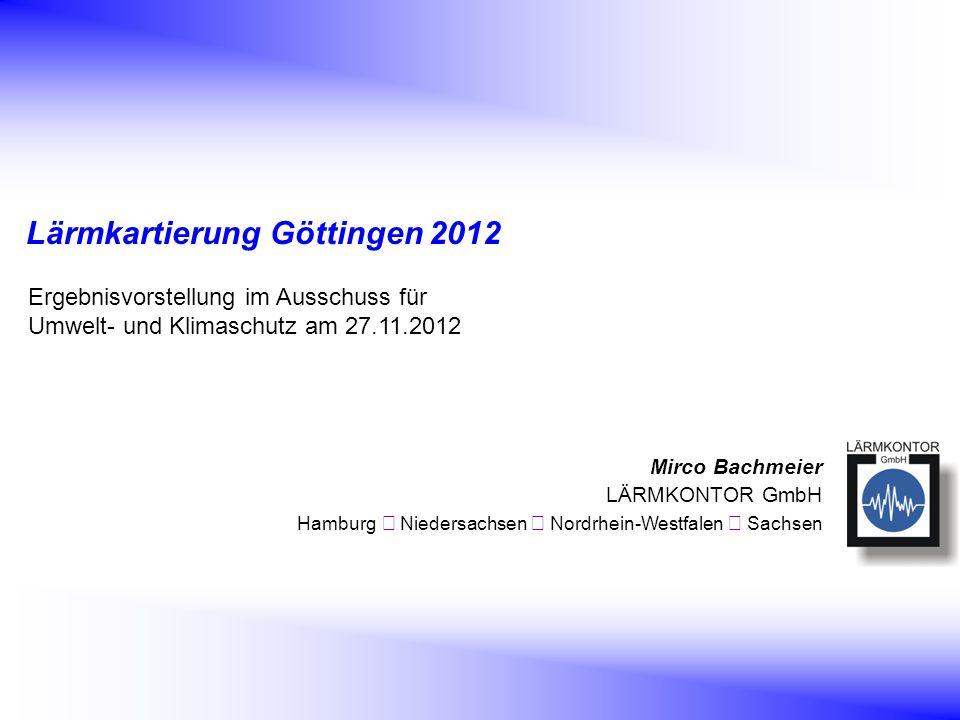 Lärmkartierung Göttingen Abschlusspräsentation www.laermkontor.de Lärmkartierung Göttingen 2012 Mirco Bachmeier LÄRMKONTOR GmbH Hamburg  Niedersachse