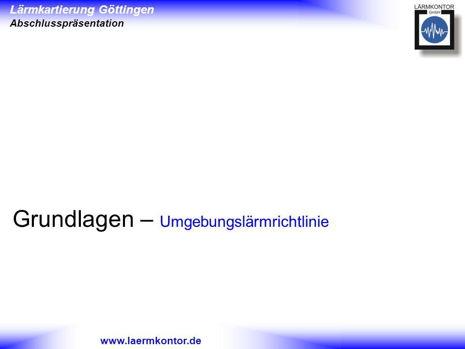 Lärmkartierung Göttingen Abschlusspräsentation www.laermkontor.de Grundlagen – Umgebungslärmrichtlinie