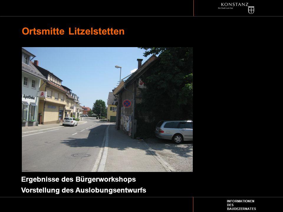 INFORMATIONEN DES BAUDEZERNATES Ortsmitte Litzelstetten Ergebnisse des Bürgerworkshops Vorstellung des Auslobungsentwurfs