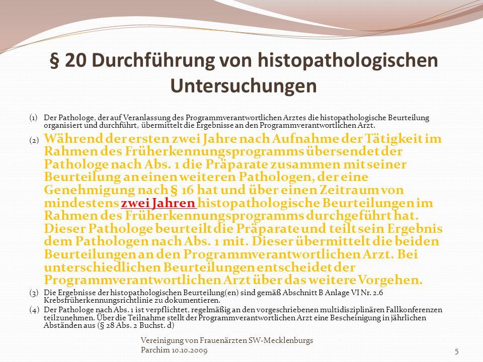 § 20 Durchführung von histopathologischen Untersuchungen (1)Der Pathologe, der auf Veranlassung des Programmverantwortlichen Arztes die histopathologi
