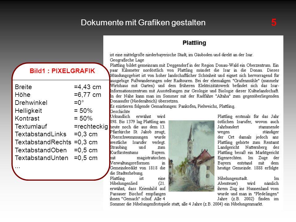 5 Dokumente mit Grafiken gestalten Bild1 : PIXELGRAFIK Breite=4,43 cm Höhe=6,77 cm Drehwinkel=0° Helligkeit= 50% Kontrast = 50% Textumlauf=rechteckig