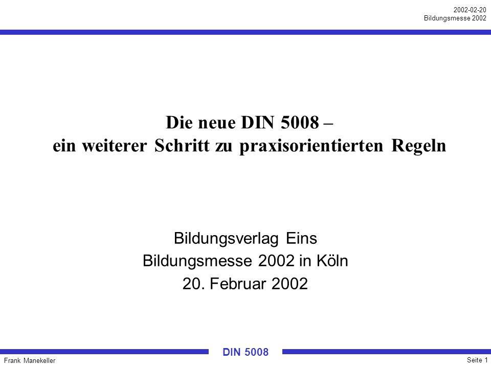Frank Manekeller Seite 12 2002-02-20 Bildungsmesse 2002 DIN 5008 Wesentliche Änderungen: Zahlengliederung (2) Geregelt wurden auch spezielle Nummern: Mobil: +49 170 3819177 Sondernummer mit Gebührenzählung: 0180 2 44890 Vanity-Nummer: 0800 telekom (= 0800 8353566) Breite Zustimmung – auch von der Telekom.