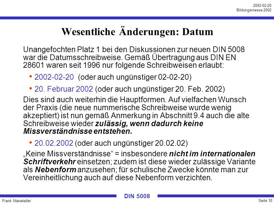 Frank Manekeller Seite 10 2002-02-20 Bildungsmesse 2002 DIN 5008 Wesentliche Änderungen: Datum Unangefochten Platz 1 bei den Diskussionen zur neuen DI