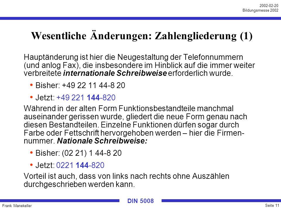 Frank Manekeller Seite 11 2002-02-20 Bildungsmesse 2002 DIN 5008 Wesentliche Änderungen: Zahlengliederung (1) Hauptänderung ist hier die Neugestaltung