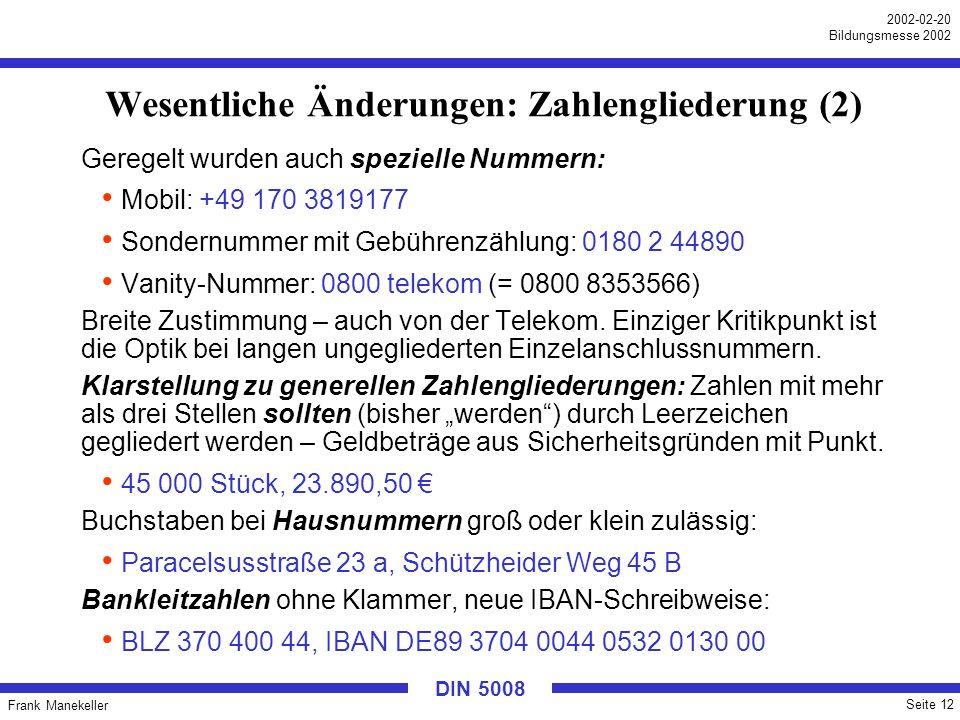 Frank Manekeller Seite 12 2002-02-20 Bildungsmesse 2002 DIN 5008 Wesentliche Änderungen: Zahlengliederung (2) Geregelt wurden auch spezielle Nummern: