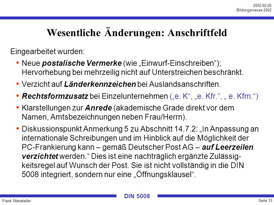 Frank Manekeller Seite 13 2002-02-20 Bildungsmesse 2002 DIN 5008 Wesentliche Änderungen: Anschriftfeld Eingearbeitet wurden: Neue postalische Vermerke