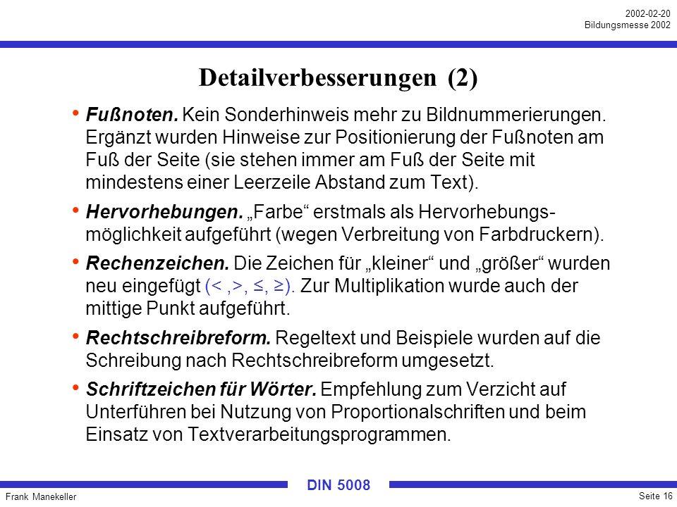 Frank Manekeller Seite 16 2002-02-20 Bildungsmesse 2002 DIN 5008 Detailverbesserungen (2) Fußnoten. Kein Sonderhinweis mehr zu Bildnummerierungen. Erg