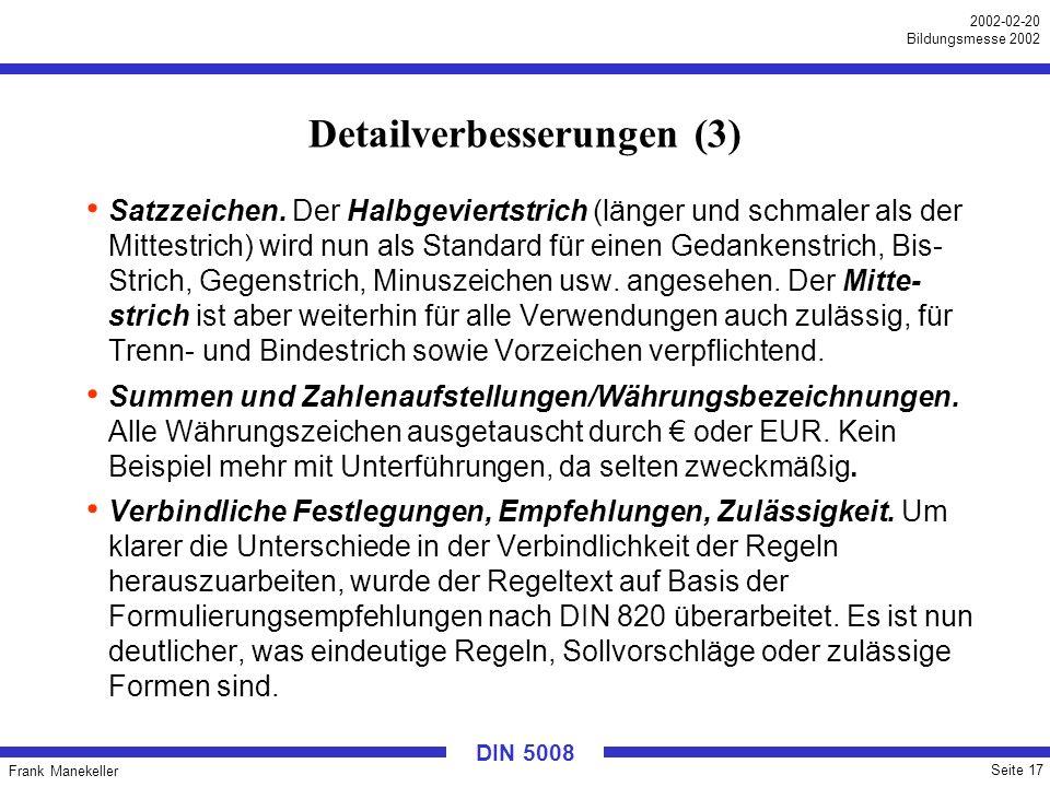 Frank Manekeller Seite 17 2002-02-20 Bildungsmesse 2002 DIN 5008 Detailverbesserungen (3) Satzzeichen. Der Halbgeviertstrich (länger und schmaler als