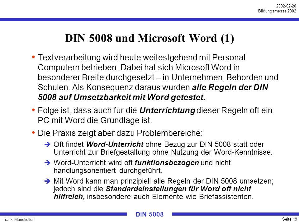 Frank Manekeller Seite 19 2002-02-20 Bildungsmesse 2002 DIN 5008 DIN 5008 und Microsoft Word (1) Textverarbeitung wird heute weitestgehend mit Persona