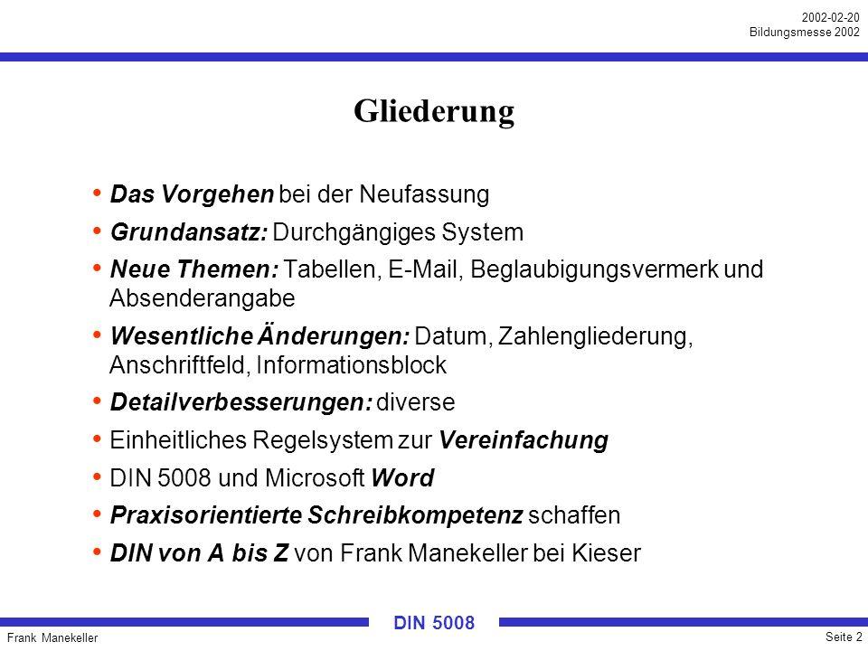 Frank Manekeller Seite 2 2002-02-20 Bildungsmesse 2002 DIN 5008 Gliederung Das Vorgehen bei der Neufassung Grundansatz: Durchgängiges System Neue Them