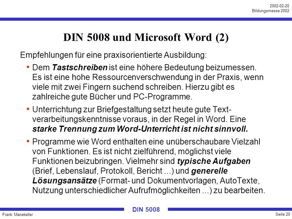 Frank Manekeller Seite 20 2002-02-20 Bildungsmesse 2002 DIN 5008 DIN 5008 und Microsoft Word (2) Empfehlungen für eine praxisorientierte Ausbildung: D