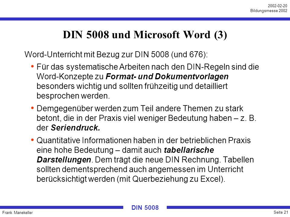 Frank Manekeller Seite 21 2002-02-20 Bildungsmesse 2002 DIN 5008 DIN 5008 und Microsoft Word (3) Word-Unterricht mit Bezug zur DIN 5008 (und 676): Für