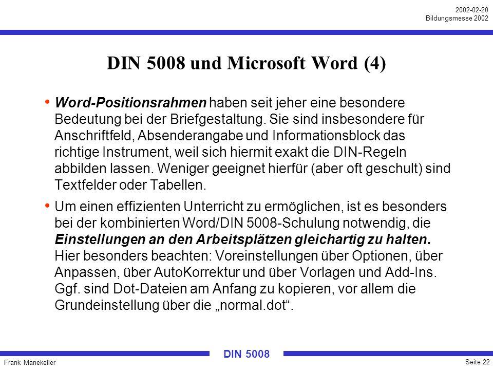 Frank Manekeller Seite 22 2002-02-20 Bildungsmesse 2002 DIN 5008 DIN 5008 und Microsoft Word (4) Word-Positionsrahmen haben seit jeher eine besondere