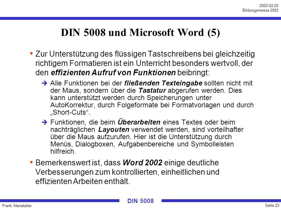 Frank Manekeller Seite 23 2002-02-20 Bildungsmesse 2002 DIN 5008 DIN 5008 und Microsoft Word (5) Zur Unterstützung des flüssigen Tastschreibens bei gl