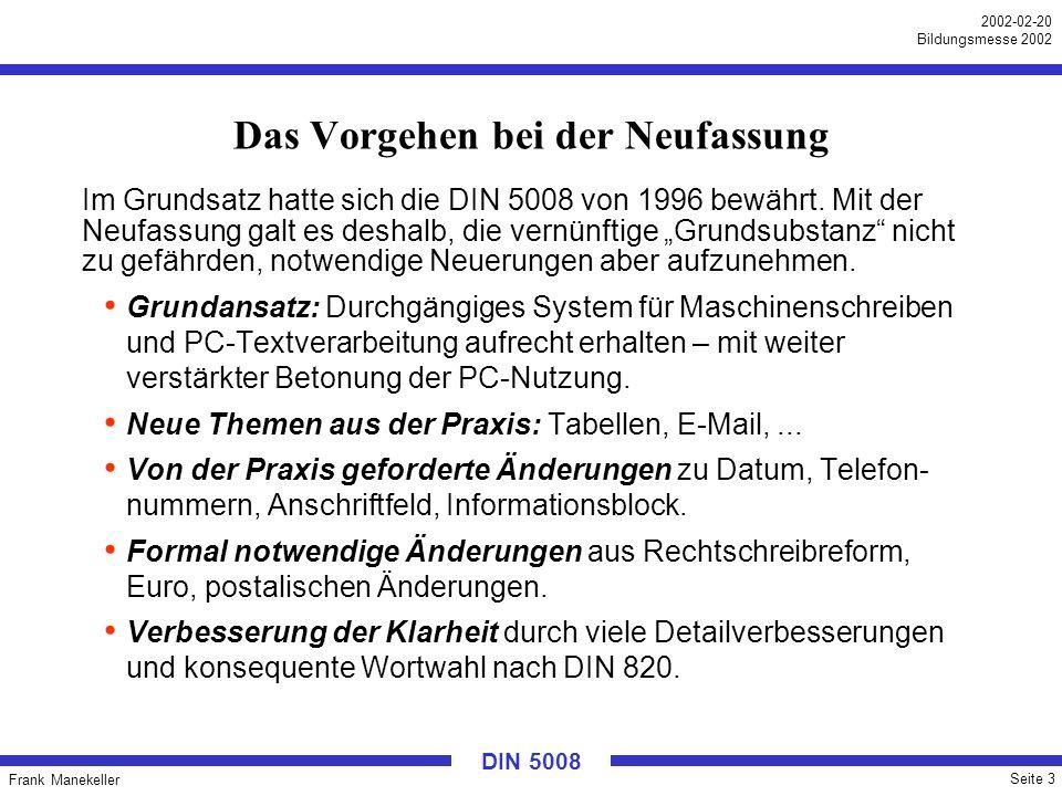 Frank Manekeller Seite 14 2002-02-20 Bildungsmesse 2002 DIN 5008 Wesentliche Änderungen: Informationsblock Die Leitwörter Telex, T- Online und Telebox werden im Regeltext nicht mehr aufgeführt.